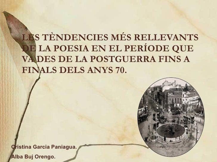 LES TÈNDENCIES MÉS RELLEVANTS DE LA POESIA EN EL PERÍODE QUE VA DES DE LA POSTGUERRA FINS A FINALS DELS ANYS 70. Cristina ...