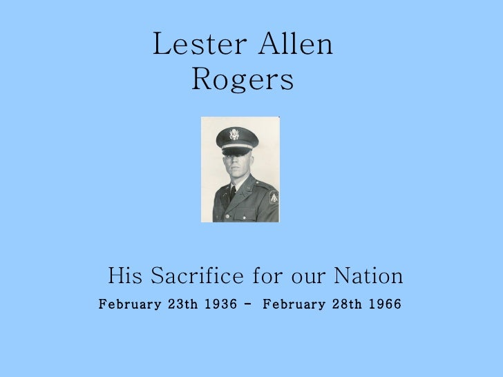 Lester Allen Rogers His Sacrifice for our Nation February 23th 1936 -  February 28th 1966