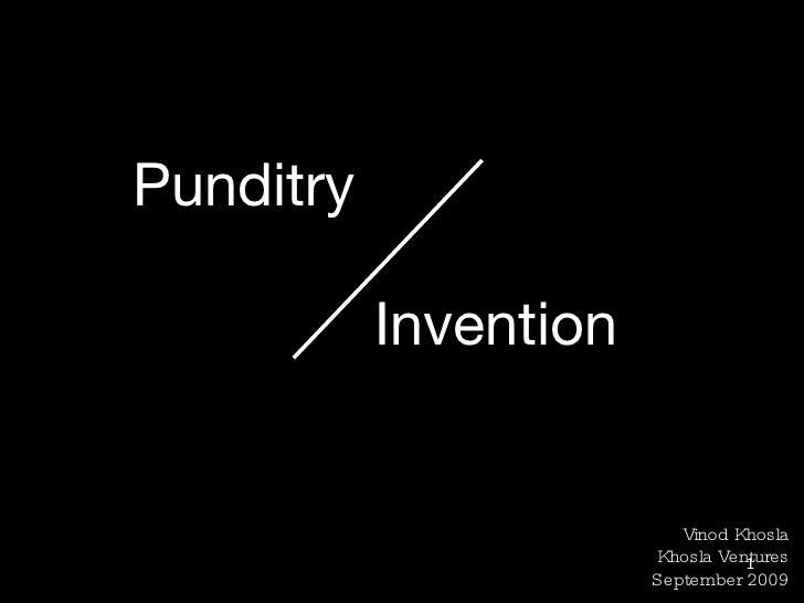 Punditry    Invention 1 Vinod Khosla Khosla Ventures September 2009