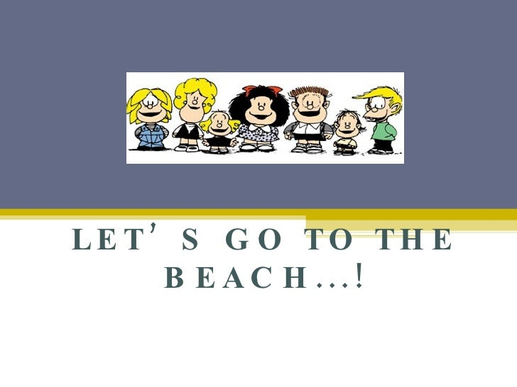 LET'S GO TO THE BEACH...!