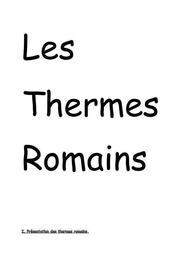Les  Thermes  Romains  I. I . Présentation ddeess tthheerrmmeess rroommaaiinnss .
