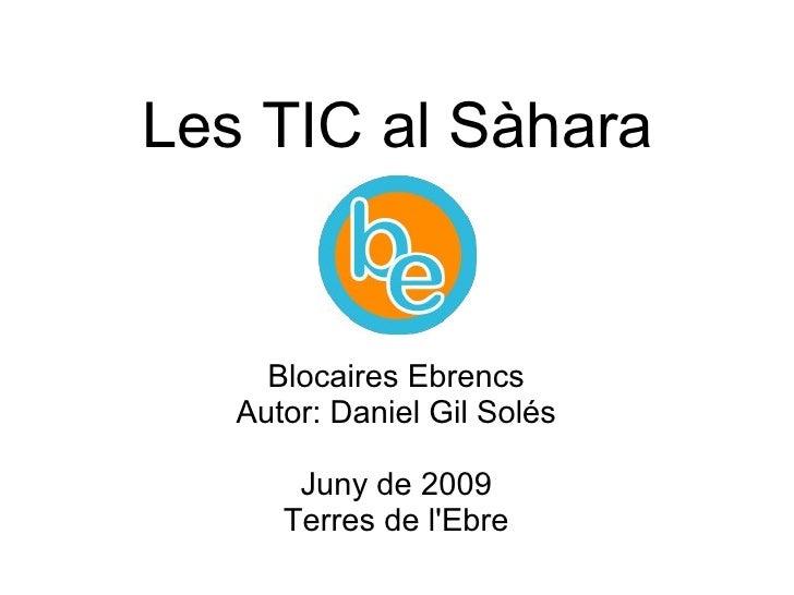 Les TIC al Sàhara Blocaires Ebrencs Autor: Daniel Gil Solés Juny de 2009 Terres de l'Ebre