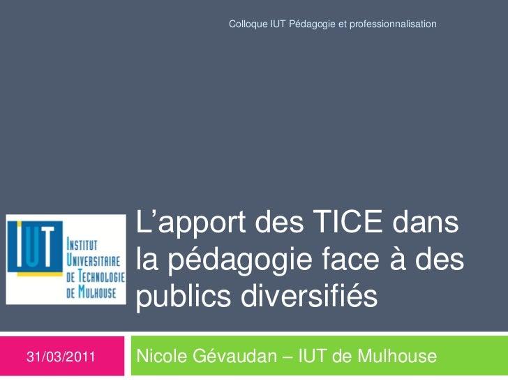 Colloque IUT Pédagogie et professionnalisation             L'apport des TICE dans             la pédagogie face à des     ...