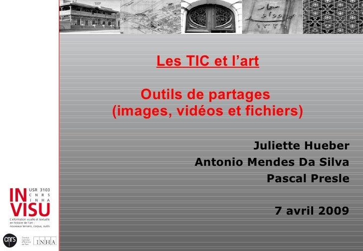 Les TIC et l'art Outils de partages  (images, vidéos et fichiers) Juliette Hueber Antonio Mendes Da Silva Pascal Presle 7 ...