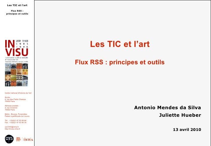 Les TIC et l'art Flux RSS : principes et outils Antonio Mendes da Silva Juliette Hueber 13 avril 2010