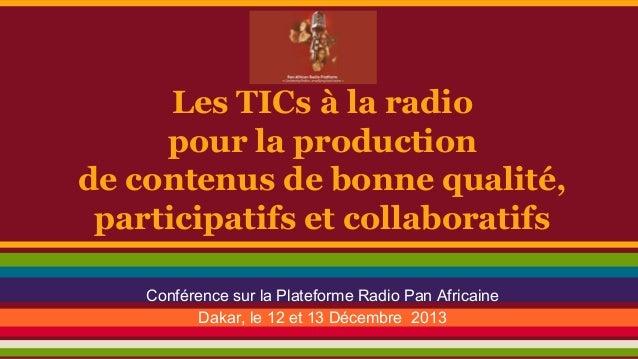 Les TICs à la radio pour la production de contenus de bonne qualité, participatifs et collaboratifs Conférence sur la Plat...