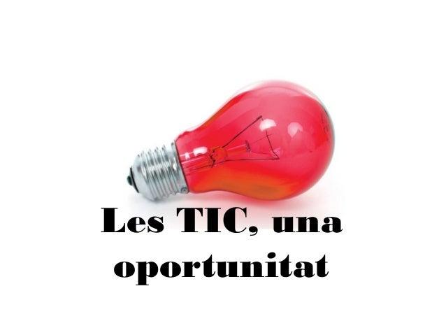 Les TIC, una oportunitat