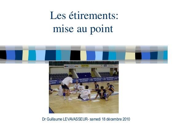 Les étirements: mise au point Dr Guillaume LEVAVASSEUR- samedi 18 décembre 2010