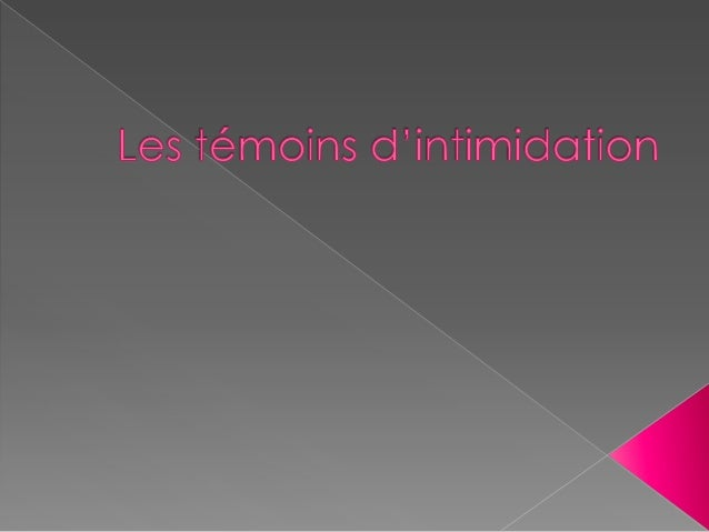 Il existe plusieurs sortes de témoins dans une situation d'intimidation Le témoin défenseur direct  Le témoin défenseur in...