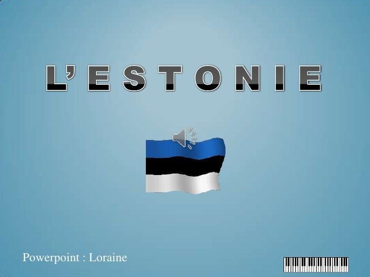 L' E S T O N I E<br />Powerpoint : Loraine<br />