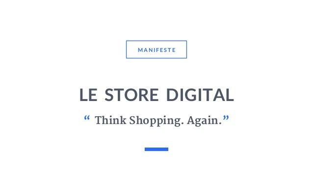 """LE STORE DIGITAL M A N I F E S T E """".Think Shopping. Again."""""""