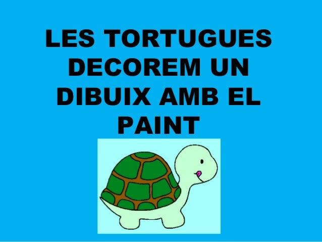 LES TORTUGUES DECOREM UN DIBUIX AMB EL PAINT