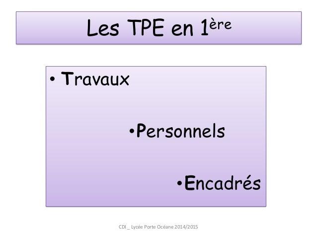 Les TPE en 1ère  •Travaux  •Personnels  •Encadrés  CDI _ Lycée Porte Océane 2014/2015