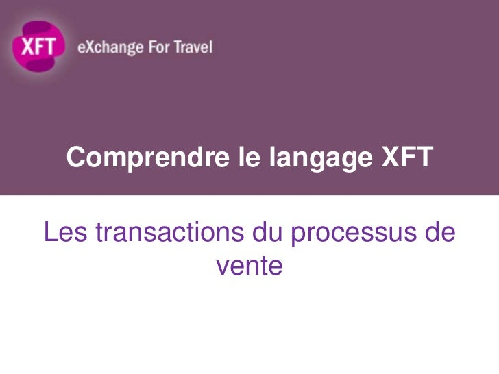 Comprendre le langage XFTLes transactions du processus de              vente