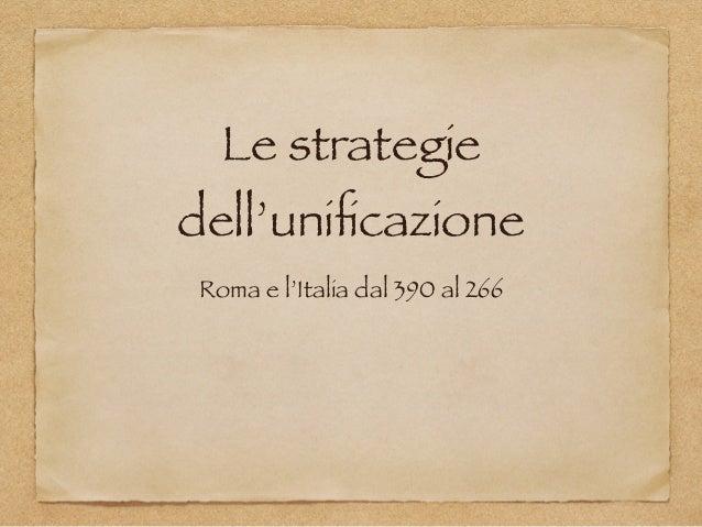 Le strategie dell'unificazione Roma e l'Italia dal 390 al 266