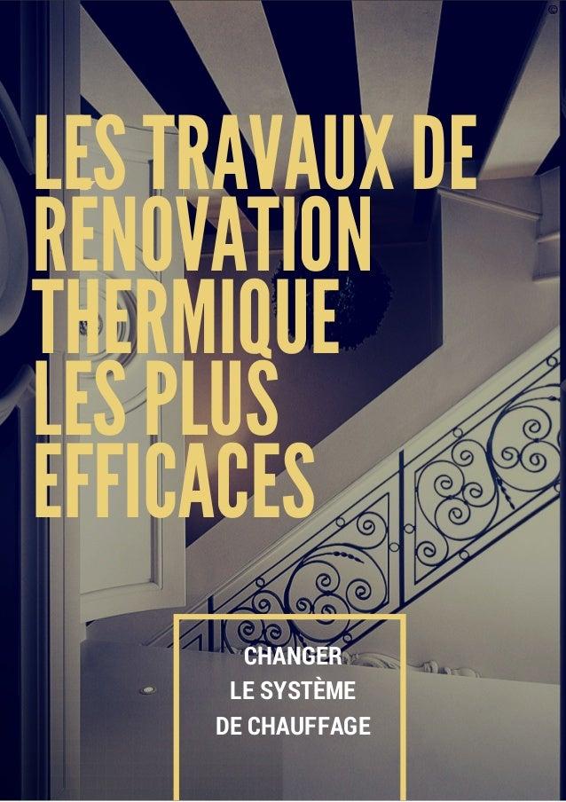 CHANGER LE SYSTÈME DE CHAUFFAGE LES TRAVAUX DE RÉNOVATION THERMIQUE LES PLUS EFFICACES