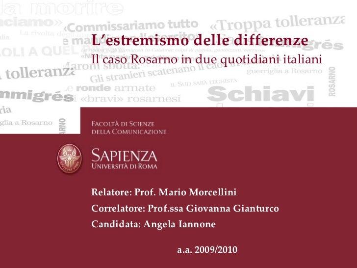 L'estremismo delle differenze Il caso Rosarno in due quotidiani italiani Relatore: Prof. Mario Morcellini Correlatore: Pro...
