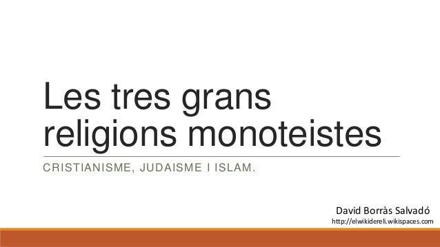 Les tres grans religions monoteistes CRISTIANISME, JUDAISME I ISLAM. David Borràs Salvadó http://elwikidereli.wikispaces.c...