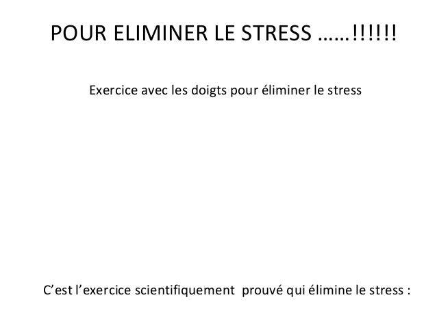 POUR ELIMINER LE STRESS ……!!!!!! Exercice avec les doigts pour éliminer le stress C'est l'exercice scientifiquement prouvé...