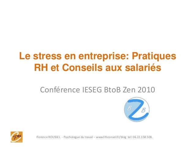 Le stress en entreprise: Pratiques RH et Conseils aux salariés Conférence IESEG BtoB Zen 2010 Florence ROUSSEL - Psycholog...
