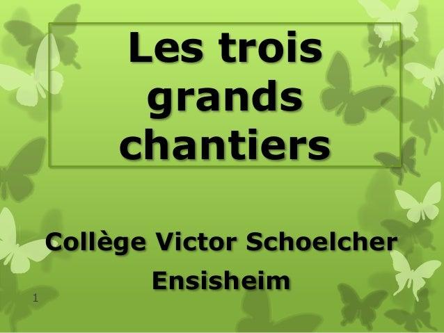 Les trois grands chantiers Collège Victor Schoelcher 1  Ensisheim