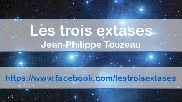 https://www.facebook.com/lestroisextases Les trois extases Jean-Philippe Touzeau