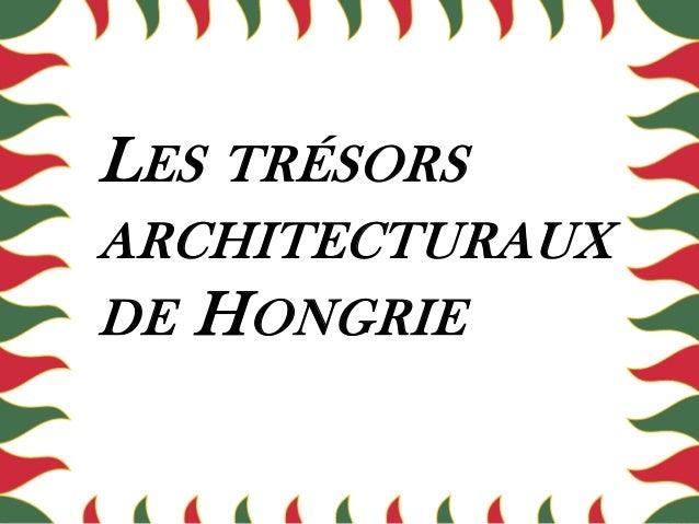 LES TRÉSORS ARCHITECTURAUX DE HONGRIE