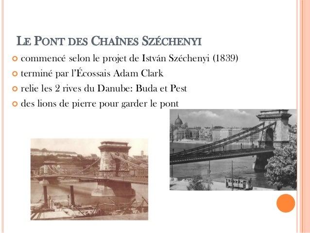 LE PONT DES CHAÎNES SZÉCHENYI  commencé selon le projet de István Széchenyi (1839)  terminé par l'Écossais Adam Clark  ...