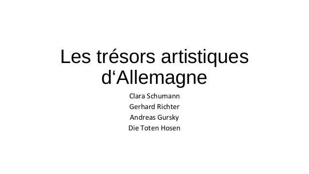 Les trésors artistiques  d'Allemagne  Clara Schumann  Gerhard Richter  Andreas Gursky  Die Toten Hosen