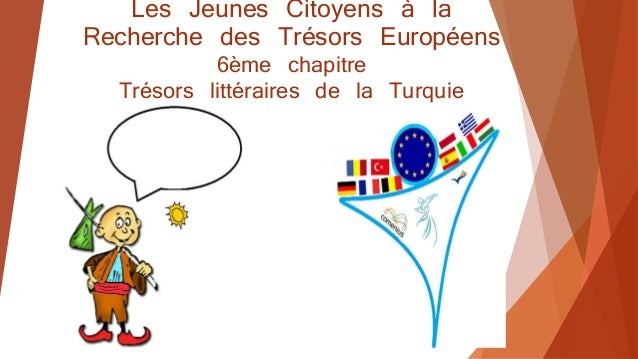 Les Jeunes Citoyens à la  Recherche des Trésors Européens  6ème chapitre  Trésors littéraires de la Turquie