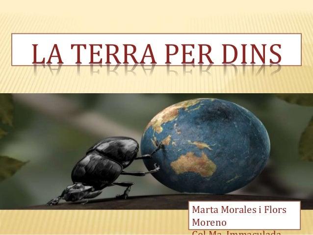 LA TERRA PER DINS Marta Morales i Flors Moreno