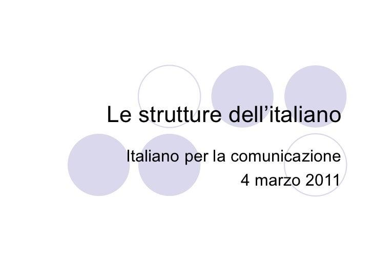 Le strutture dell'italiano Italiano per la comunicazione 4 marzo 2011