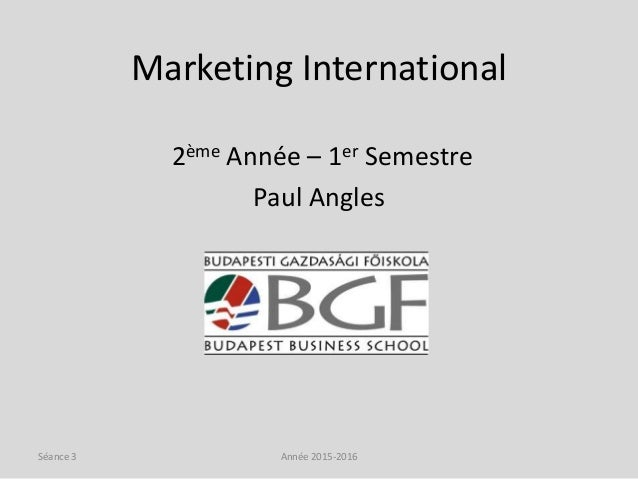 Marketing International 2ème Année – 1er Semestre Paul Angles Année 2015-2016Séance 3