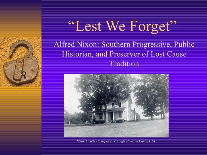 """ Lest We Forget"" Alfred Nixon: Southern Progressive, Public Historian, and Preserver of Lost Cause Tradition Nixon Family..."