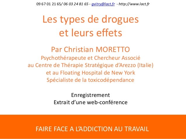 FAIRE FACE A L'ADDICTION AU TRAVAIL 09 67 01 21 65/ 06 03 24 81 65 - gvitry@lact.fr - http://www.lact.fr Les types de drog...
