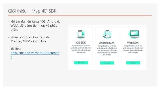 Giới thiệu – Map 4D SDK - Hỗ trợ đa nền tảng (iOS, Android, Web), dễ dàng tích hợp và phát triển. - Phân phối trên Cocoapo...