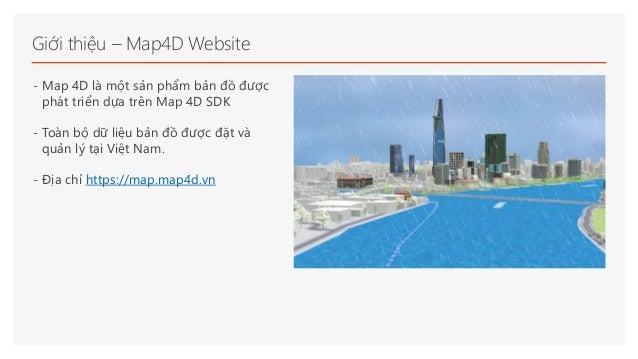 Giới thiệu – Map4D Website - Map 4D là một sản phẩm bản đồ được phát triển dựa trên Map 4D SDK - Toàn bộ dữ liệu bản đồ đư...