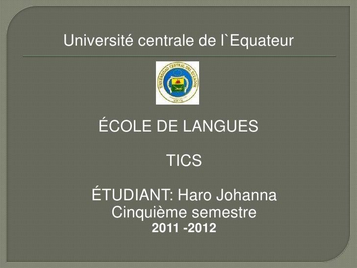 Université centrale de l`Equateur     ÉCOLE DE LANGUES              TICS    ÉTUDIANT: Haro Johanna      Cinquième semestre...