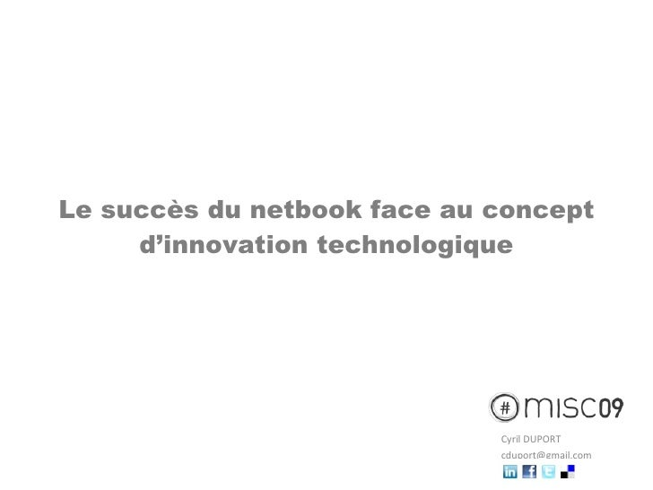 Le succès du netbook face au concept d'innovation technologique Cyril DUPORT [email_address]