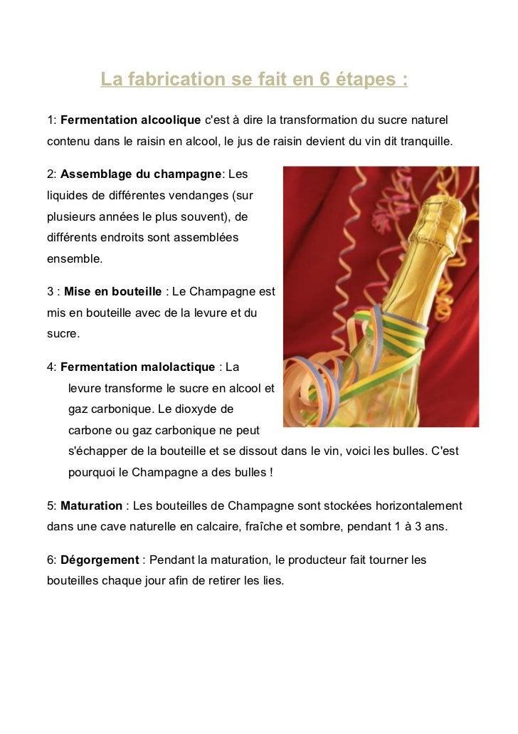 La fabrication se fait en 6 étapes :1: Fermentation alcoolique cest à dire la transformation du sucre naturelcontenu dans ...