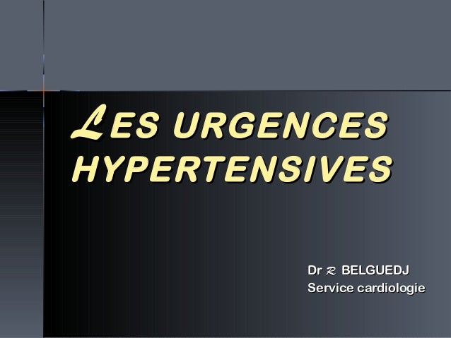 LLES URGENCESES URGENCES HYPERTENSIVESHYPERTENSIVES DrDr R.R. BELGUEDJBELGUEDJ Service cardiologieService cardiologie