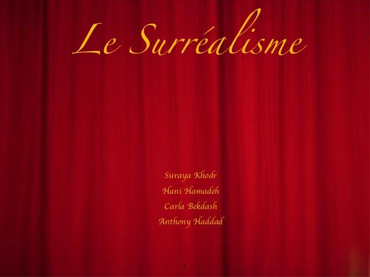 Le Surréalisme <ul><li>Suraya Khodr </li></ul><ul><li>Hani Hamadeh </li></ul><ul><li>Carla Bekdash </li></ul><ul><li>Antho...