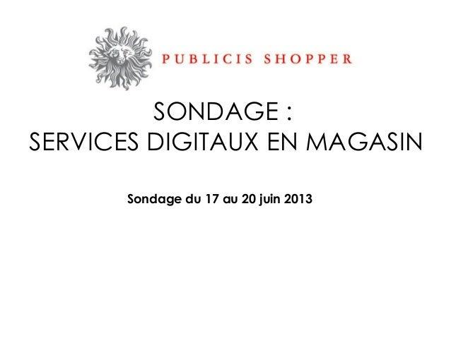 Sondage du 17 au 20 juin 2013SONDAGE :SERVICES DIGITAUX EN MAGASIN