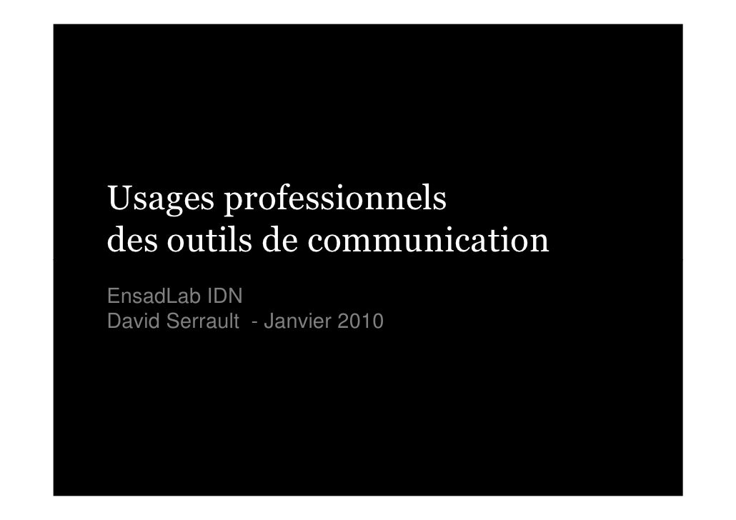 Usages professionnels des outils de communication EnsadLab IDN David Serrault - Janvier 2010