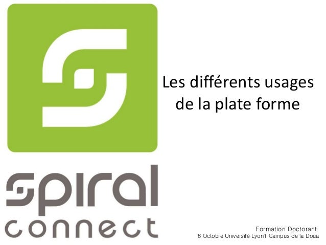 Les différents usages  de la plate forme  Formation Doctorant  6 Octobre Université Lyon1 Campus de la Doua