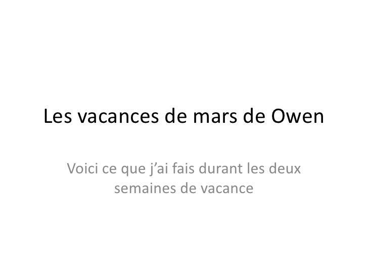 Les vacances de mars de Owen<br />Voicicequej'aifaisdurant les deuxsemaines de vacance<br />