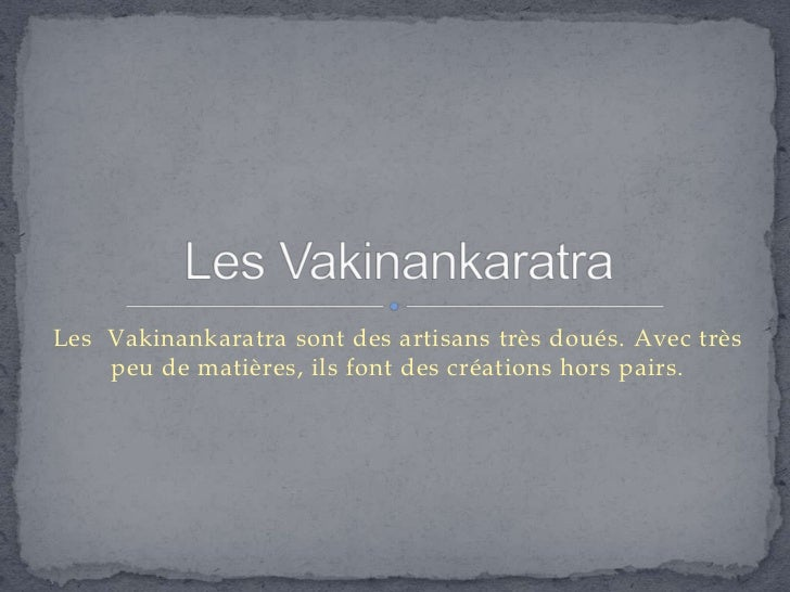 Les Vakinankaratra sont des artisans très doués. Avec très    peu de matières, ils font des créations hors pairs.