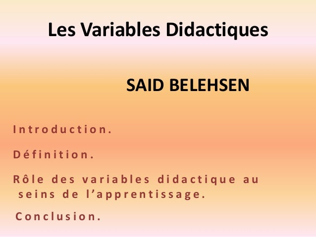 Les Variables Didactiques I n t r o d u c t i o n . D é f i n i t i o n . R ô l e d e s v a r i a b l e s d i d a c t i q ...