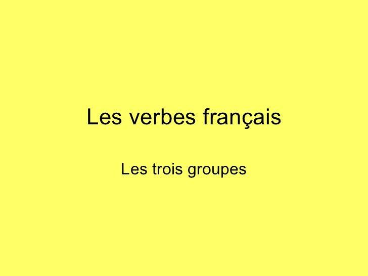 Les verbes français Les trois groupes