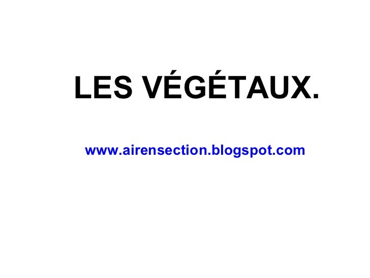 LES VÉGÉTAUX. www.airensection.blogspot.com